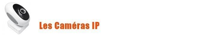 Les Caméras IP
